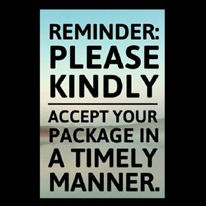 Other - PLEASE ACCEPT PACKAGES WHEN THEY ARRIVE!